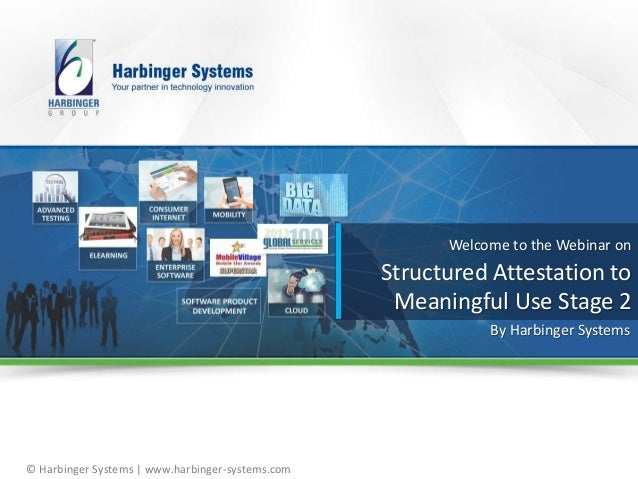 © Harbinger Systems   www.harbinger-systems.com Welcome to the Webinar on Structured Attestation to Meaningful Use Stage 2...