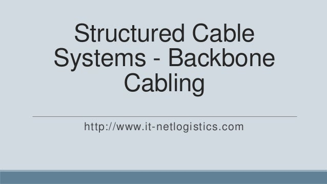 Structured CableSystems - Backbone     Cabling  http://www.it-netlogistics.com