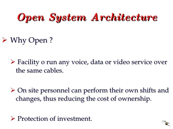 Open System Architecture <ul><li>Why Open ? </li></ul><ul><ul><li>Facility o run any voice, data or video service over the...