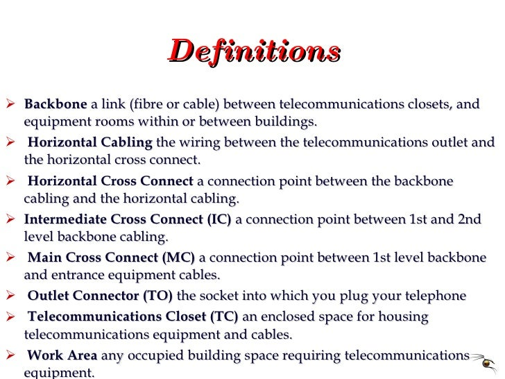Definitions <ul><li>Backbone  a link (fibre or cable) between telecommunications closets, and equipment rooms within or be...