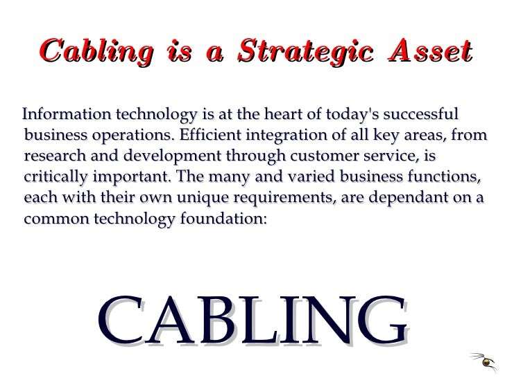 Cabling is a Strategic Asset <ul><li>Information technology is at the heart of today's successful business operations. Eff...