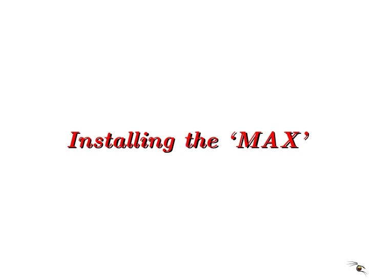 Installing the 'MAX'