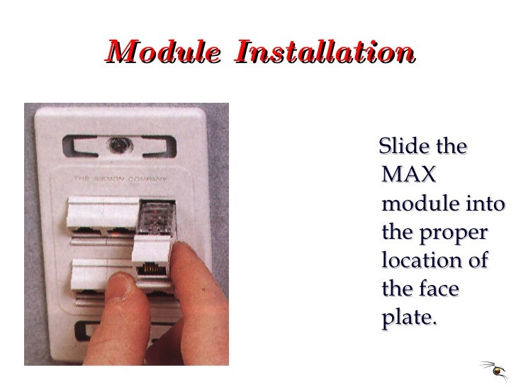 Module Installation <ul><li>Slide the MAX module into the proper location of the face plate. </li></ul>