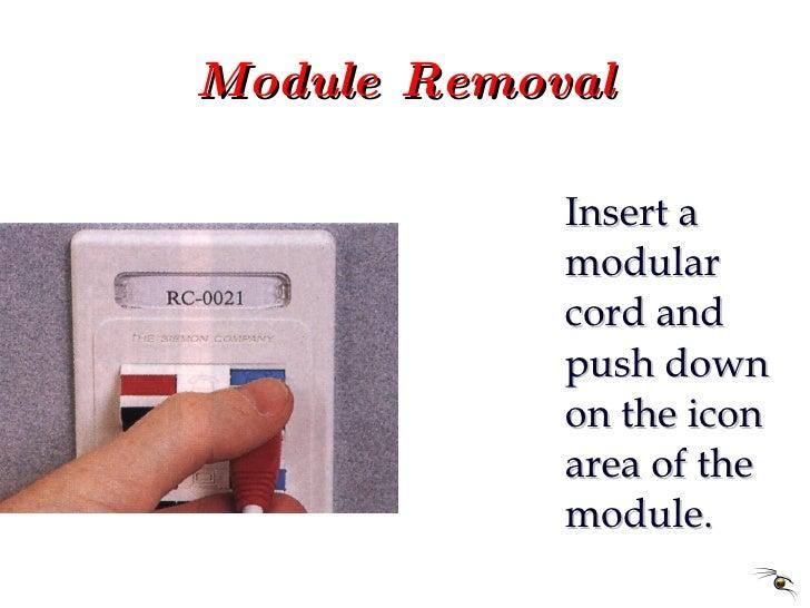 Module Removal <ul><li>Insert a modular cord and push down on the icon area of the module. </li></ul>
