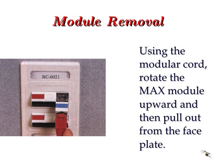 Module Removal <ul><li>Using the modular cord, rotate the MAX module upward and then pull out from the face plate. </li></ul>