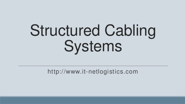Structured Cabling     Systems  http://www.it-netlogistics.com