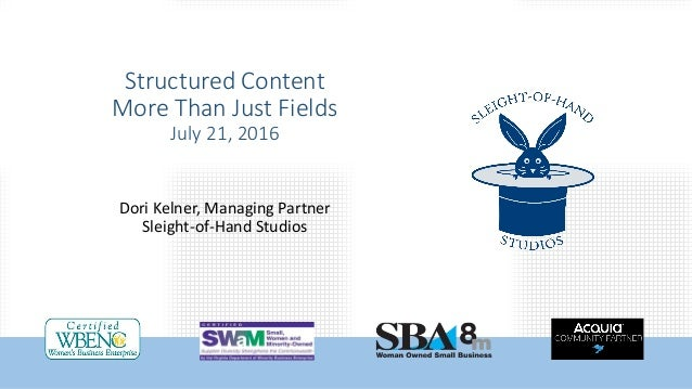 Structured Content More Than Just Fields July 21, 2016 Dori Kelner, Managing Partner Sleight-of-Hand Studios