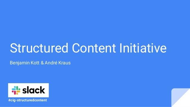 Structured Content Initiative Benjamin Kott & André Kraus #cig-structuredcontent