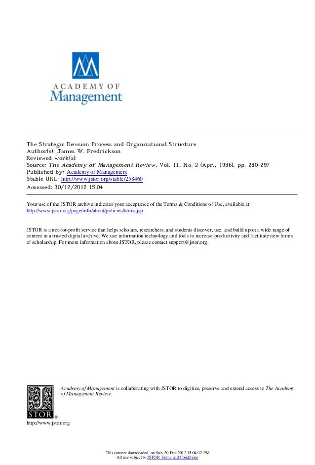 The Strategic Decision Process and Organizational StructureAuthor(s): James W. FredricksonReviewed work(s):Source: The Aca...