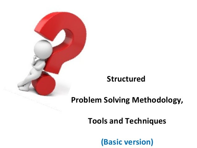 Structured Problem Solving Methodology, Tools and Techniques (Basic version)