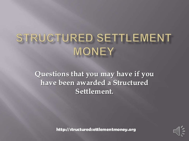 Questions that you may have if you have been awarded a Structured           Settlement.      http://structuredsettlementmo...