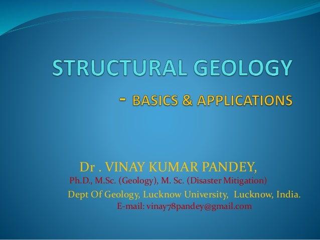 Dr . VINAY KUMAR PANDEY, Ph.D., M.Sc. (Geology), M. Sc. (Disaster Mitigation) Dept Of Geology, Lucknow University, Lucknow...