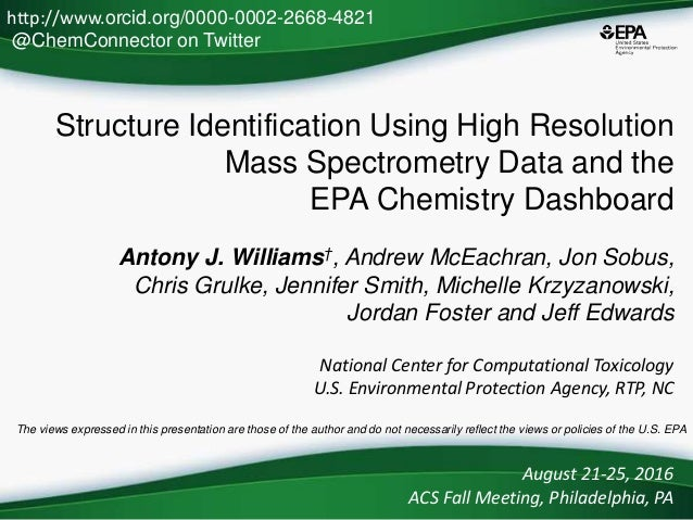 Structure Identification Using High Resolution Mass Spectrometry Data and the EPA Chemistry Dashboard Antony J. Williams†,...