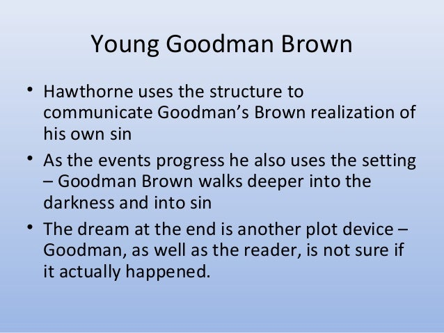 "the symbolism in nathan hawthornes young goodman brown Title: the problem of faith in 'young goodman brown'  in ""black glove and  pink ribbon: hawthorne's metonymic symbols,"" in neq 42, 1969]  this "" monstrous inversion,"" as terence martin aptly calls it [in nathaniel hawthorne,  1965] is."