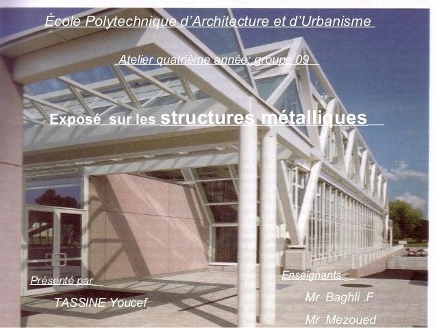 École Polytechnique d'Architecture et d'UrbanismeAtelier quatrième année; groupe 09Présenté parTASSINE YoucefExposé sur le...