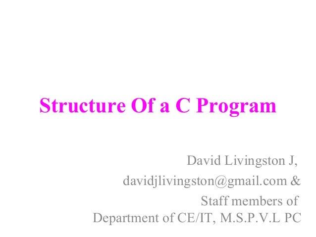Structure Of a C Program David Livingston J, davidjlivingston@gmail.com & Staff members of Department of CE/IT, M.S.P.V.L ...