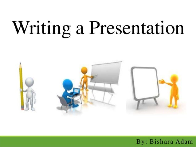 Writing a Presentation By: Bishara Adam1