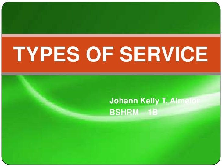 TYPES OF SERVICE       Johann Kelly T. Almelor       BSHRM – 1B