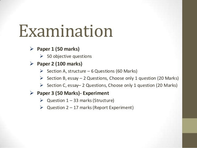 Examination  Paper 1 (50 marks)     50 objective questions  Paper 2 (100 marks)     Section A, structure – 6 Questions...