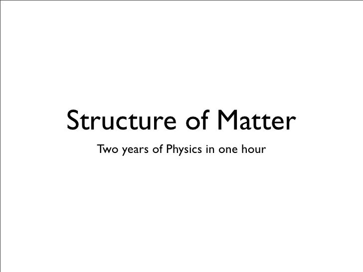 Structure of Matter   Two years of Physics in one hour