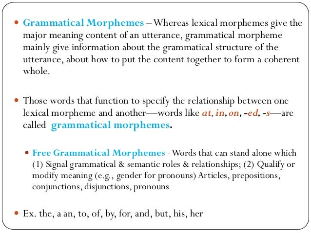  Bound Grammatical Morphemes – Suffixes that (1) indicate grammatical & semantic roles and relationships; and (2) Qualify...