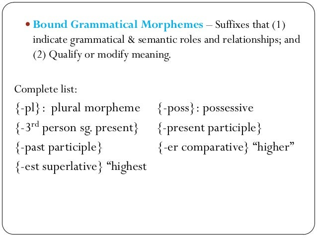  Inflectional Affixes – are bound morphemes that give grammatical information relevant to the interpretation of a sentenc...