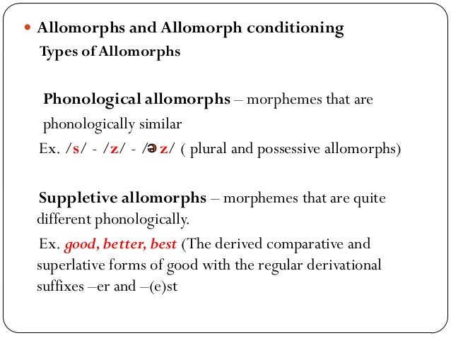 Types of Conditioning factors  Phonological conditioning – ex. / / and /æn/ = a and an (conditioned by the following phon...