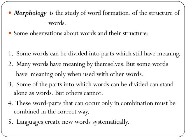 morphology word and morphemes Inflection – production of word-forms corresponding to a given lexeme, pres part trying  concatenative morphology: putting morphemes together.