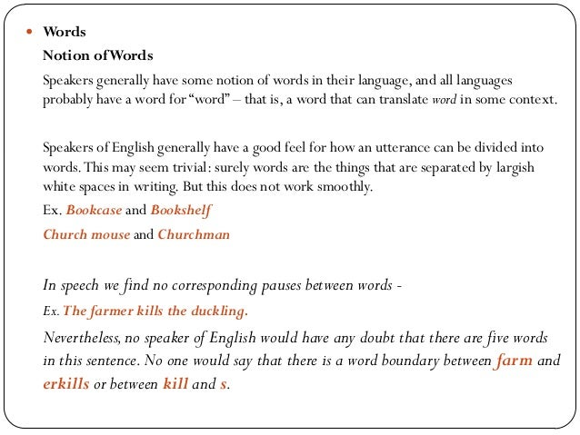  Words Notion ofWords Speakers generally have some notion of words in their language, and all languages probably have a w...