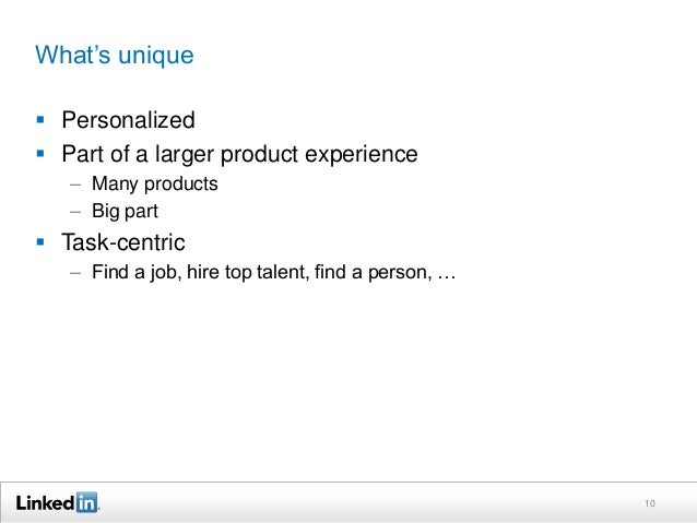 What's unique  Personalized  Part of a larger product experience – Many products – Big part  Task-centric – Find a job,...