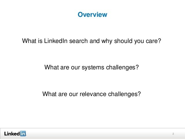 Overview What is LinkedIn search and why should you care? What are our systems challenges? What are our relevance challeng...