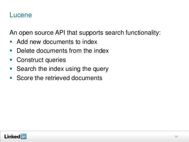 Lucene An open source API that supports search functionality:  Add new documents to index  Delete documents from the ind...
