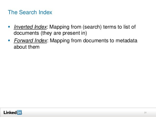 The Search Index  Inverted Index: Mapping from (search) terms to list of documents (they are present in)  Forward Index:...