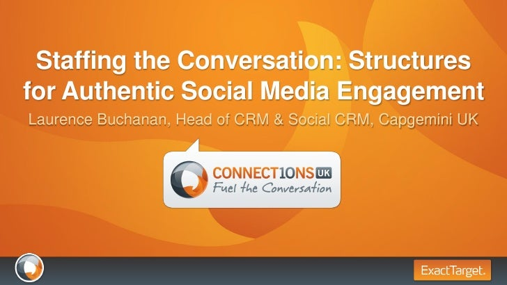 Staffing the Conversation: Structures for Authentic Social Media Engagement Laurence Buchanan, Head of CRM & Social CRM, C...