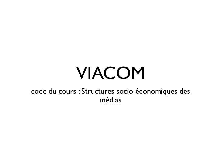VIACOMcode du cours : Structures socio-économiques des                      médias