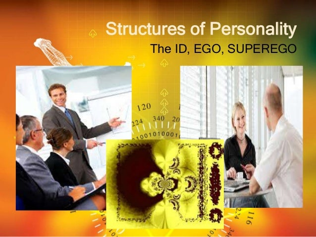 Structures of Personality The ID, EGO, SUPEREGO