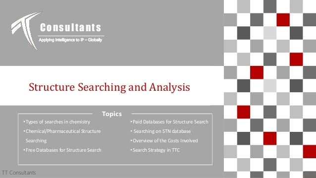 TT Consultants 1 Structure Searching and Analysis Consultants Applying Intelligence to IP – Globally TT Consultants Topics...