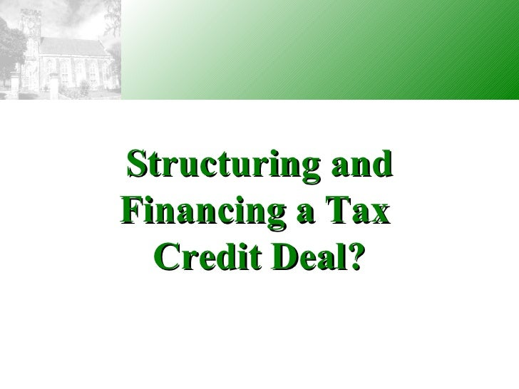 Structuring and Financing a Tax  Credit Deal?