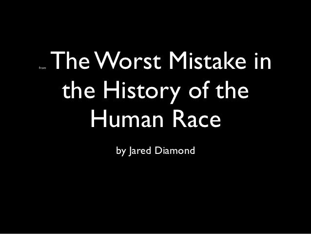 from   The Worst Mistake in        the History of the           Human Race            by Jared Diamond