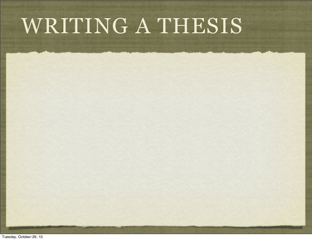 WRITING A THESIS  Tuesday, October 29, 13