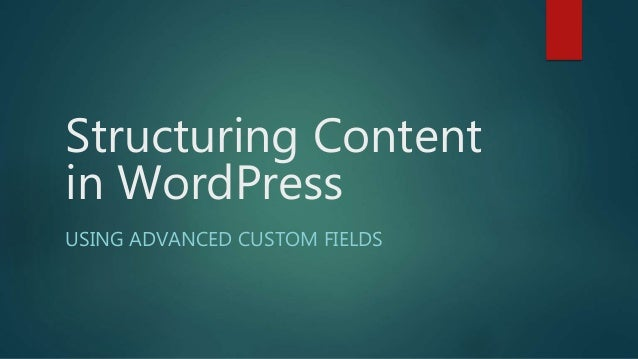 Structuring Content in WordPress USING ADVANCED CUSTOM FIELDS
