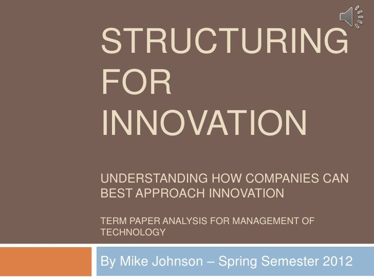 STRUCTURINGFORINNOVATIONUNDERSTANDING HOW COMPANIES CANBEST APPROACH INNOVATIONTERM PAPER ANALYSIS FOR MANAGEMENT OFTECHNO...