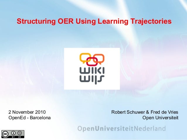 Robert Schuwer & Fred de Vries Open Universiteit 2 November 2010 OpenEd - Barcelona Structuring OER Using Learning Traject...