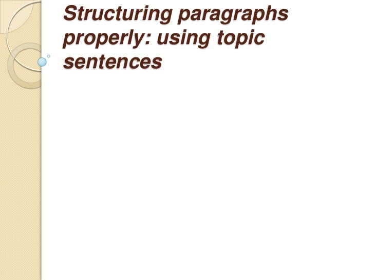 Structuring paragraphs properly: using topic sentences<br />