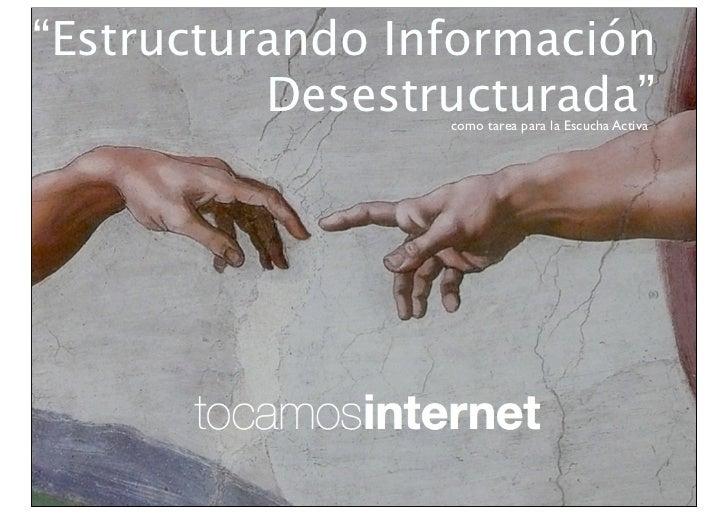 """""""Estructurando Información          Desestructurada""""                 como tarea para la Escucha Activa"""