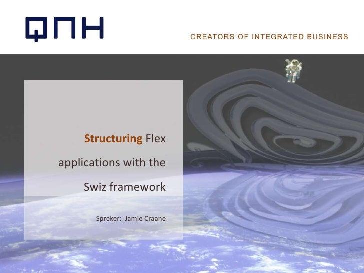 Structuring Flex applications with the Swiz framework<br />Spreker:  Jamie Craane<br />