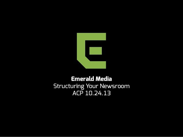 Emerald Media Structuring Your Newsroom ACP 10.24.13