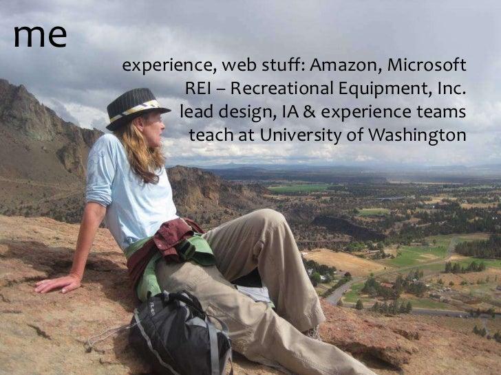 me     experience, web stuff: Amazon, Microsoft             REI – Recreational Equipment, Inc.            lead design, IA ...