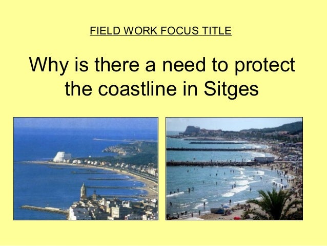 Why is there a need to protect the coastline in Sitges FIELD WORK FOCUS TITLE