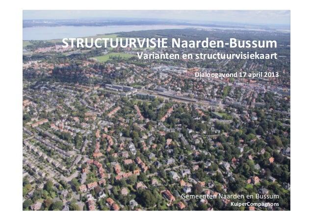 STRUCTUURVISIE Naarden-Bussum          Varianten en structuurvisiekaart                       Dialoogavond 17 april 2013  ...